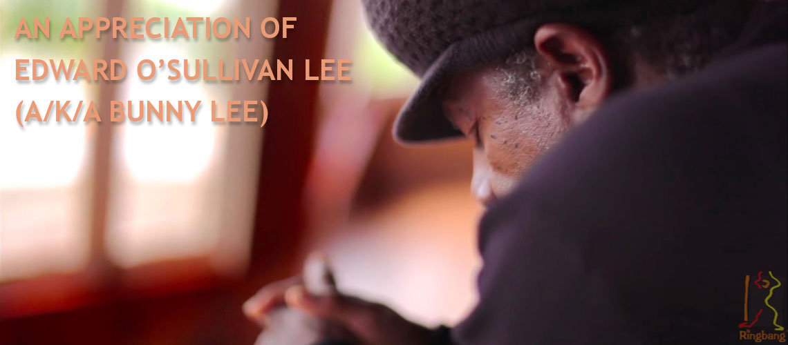 An Appreciation Of Edward O'Sullivan Lee (a/k/a Bunny Lee)